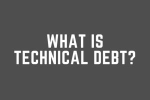What Is Technical Debt