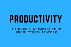 4 Things That Impact Your Productivity at Work