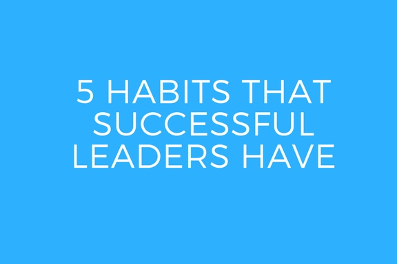 5 Habits That Successful Leaders Have