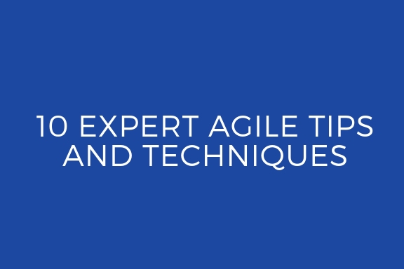 10 Expert Agile Tips and Techniques