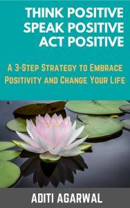 Think Positive, Speak Positive, Act Positive